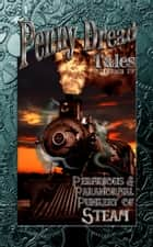 Penny Dread Tales Volume IV - Perfidious and Paranormal Punkery of Steam ebook by Aaron Michael Ritchey, Gerry Huntman, Quincy J. Allen