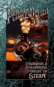 Penny Dread Tales Volume IV - Perfidious and Paranormal Punkery of Steam ebook by Aaron Michael Ritchey,Gerry Huntman,Quincy J. Allen