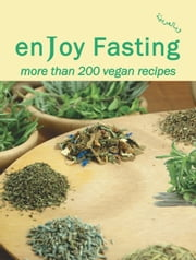 enJoy Fasting: more than 200 vegan recipes ebook by CrossTalk