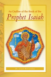 An Outline of the Book of the Prophet Isaiah ebook by Leland McClanahan