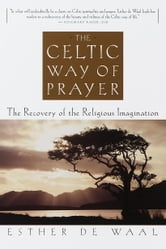 The Celtic Way of Prayer - The Recovery of the Religious Imagination ebook by Esther De Waal