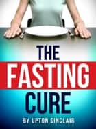 The Fasting Cure ebook by Upton Sinclair