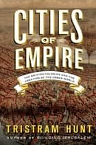 Cities of Empire ebook by Tristram Hunt