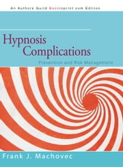 Hypnosis Complications - Prevention and Risk Management ebook by Frank J. Machovec