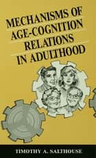 Mechanisms of Age-cognition Relations in Adulthood ebook by Timothy A. Salthouse