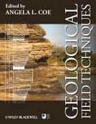Geological Field Techniques ebook by Angela L. Coe
