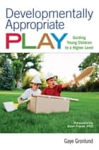 Developmentally Appropriate Play ebook by Gaye Gronlund