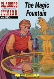 The Magic Fountain - Classics Illustrated Junior #533 ebook by Albert Lewis Kanter,William B. Jones, Jr.
