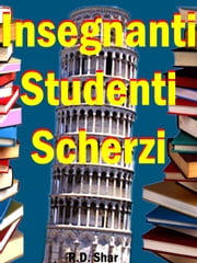 Insegnanti Studenti Scherzi ebook by R.D. Shar