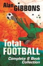 Total Football Complete eBook Collection ebook by Alan Gibbons