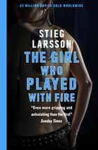 The Girl Who Played With Fire - A Dragon Tattoo story ebook by Stieg Larsson