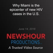 Why Miami is the epicenter of new HIV cases in the U.S. - End of AIDS: Far from Over audiobook by PBS NewsHour
