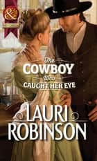 The Cowboy Who Caught Her Eye (Mills & Boon Historical) ebook by Lauri Robinson