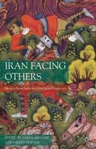 Iran Facing Others ebook by A. Amanat,F. Vejdani