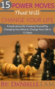 """15 Power Moves That Will Change Your Life"" ebook by Da'Nielle.I.AM"