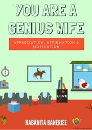 You Are a Genius Wife - A book full of appreciating words which a wife would love to hear from her husband again and again thereby keeping the romance between ... evergreen and sparkling ebook by Nabanita Banerjee