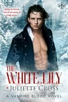 The White Lily ebook by Juliette Cross