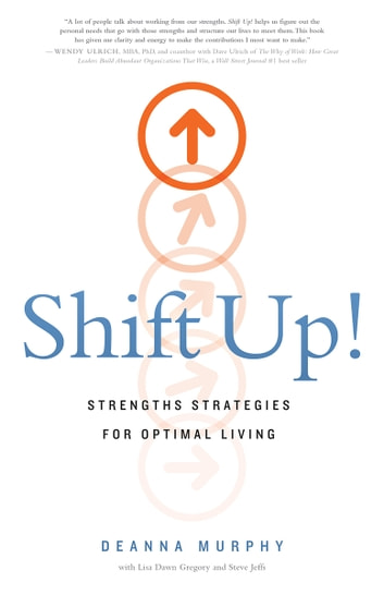 Shift Up! - Strengths Strategies for Optimal Living ebook by DeAnna Murphy,Lisa Dawn Gregory,Steve Jeffs