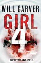 Girl 4 ebook by Will Carver