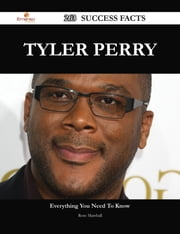 Tyler Perry 263 Success Facts - Everything you need to know about Tyler Perry ebook by Rose Marshall