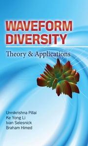 Waveform Diversity: Theory & Applications - Theory & Application ebook by S Pillai,Ke Yong Li,Ivan Selesnick,Braham Himed