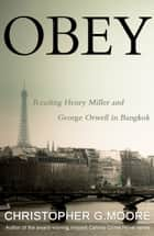 Obey - Reading Henry Miller and George Orwell in Bangkok ebook by Christopher G. Moore