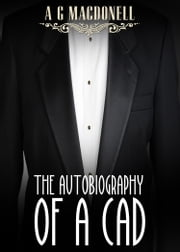 The Autobiography of a Cad ebook by A G Macdonell