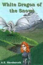 White Dragon of the Snows ebook by A.E. Skrobarcek