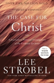 The Case for Christ - A Journalist's Personal Investigation of the Evidence for Jesus ebook by Lee Strobel