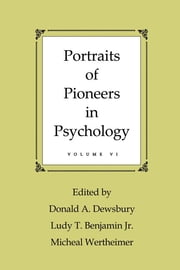 Portraits of Pioneers in Psychology - Volume VI ebook by Donald A. Dewsbury,Ludy T. Benjamin, Jr.,Michael Wertheimer