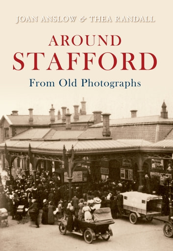 Around Stafford From Old Photographs ebook by Joan Anslow,Thea Randall