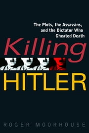 Killing Hitler ebook by Roger Moorhouse