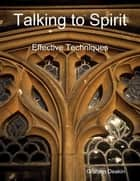 Talking to Spirit ebook by Graham Deakin