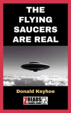 THE FLYING SAUCERS ARE REAL eBook by Donald Keyhoe, James M. Brand