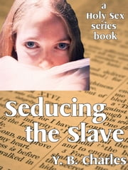 Seducing the Slave (a Holy Sex series book) ebook by YB Charles
