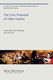 The Civic Potential of Video Games ebook by Joseph Kahne, Ellen Middaugh, Chris Evans