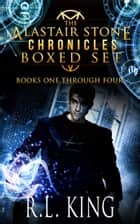 Alastair Stone Chronicles Boxed Set eBook par R. L. King