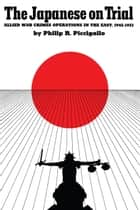 The Japanese On Trial ebook by Philip R. Piccigallo