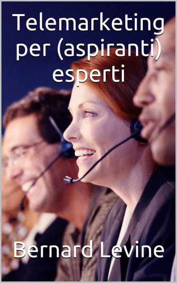 Telemarketing per (aspiranti) esperti ebook by Bernard Levine