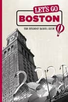 Let's Go Boston - The Student Travel Guide ebook by Harvard Student Agencies, Inc.