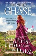 Ten Things I Hate About the Duke - A Difficult Dukes Novel ebook by Loretta Chase