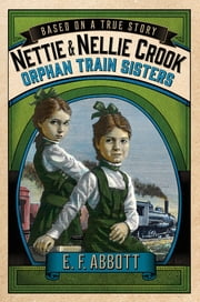 Nettie and Nellie Crook: Orphan Train Sisters ebook by E. F. Abbott