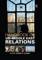 Handbook of US-Middle East Relations ebook by Robert Looney