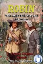 Robin - With Audio Book Link and Author's Top Quotes ebook by Frances Hodgson Burnett