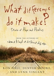 What Difference Do It Make? - Stories of Hope and Healing ebook by Ron Hall