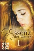 Essenz der Götter I ebook by Martina Riemer