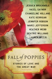 Fall of Poppies - Stories of Love and the Great War ebook by Heather Webb,Hazel Gaynor,Beatriz Williams,Jennifer Robson,Jessica Brockmole,Kate Kerrigan,Evangeline Holland,Lauren Willig,Marci Jefferson