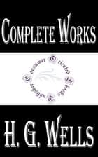 "Complete Works of H. G. Wells ""The Father of Science Fiction"" ebook by H.G. Wells"