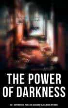The Power of Darkness: 560+ Supernatural Thrillers, Macabre Tales & Eerie Mysteries - The Legend of Sleepy Hollow, Sweeney Todd, Frankenstein, Dracula, The Haunted House, Dead Souls, The Turn of the Screw, The Ghost Pirates, The Tell-Tale Heart, Dr Jekyll & Mr Hyde, The Great God Pan… ebook by Théophile Gautier, Richard Marsh, H. P. Lovecraft,...
