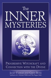 The Inner Mysteries - Progressive Witchcraft and Connection to the Divine ebook by Janet Farrar,Gavin Bone